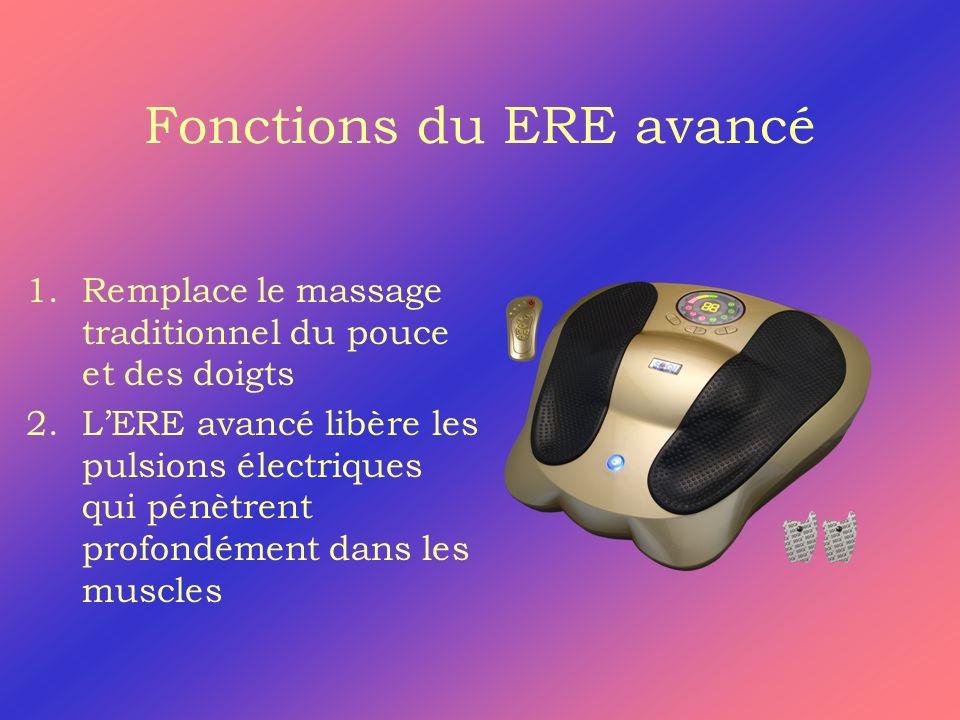 Fonctions du ERE avancé 1.Remplace le massage traditionnel du pouce et des doigts 2.LERE avancé libère les pulsions électriques qui pénètrent profondément dans les muscles