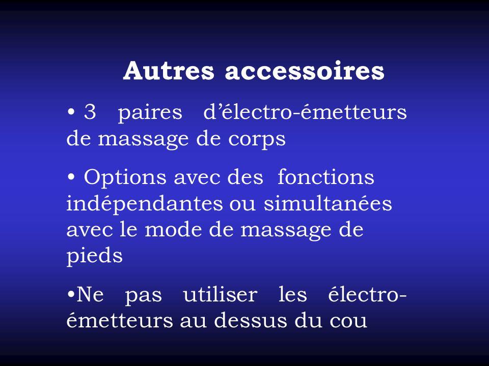3 paires délectro-émetteurs de massage de corps Options avec des fonctions indépendantes ou simultanées avec le mode de massage de pieds Ne pas utiliser les électro- émetteurs au dessus du cou Autres accessoires