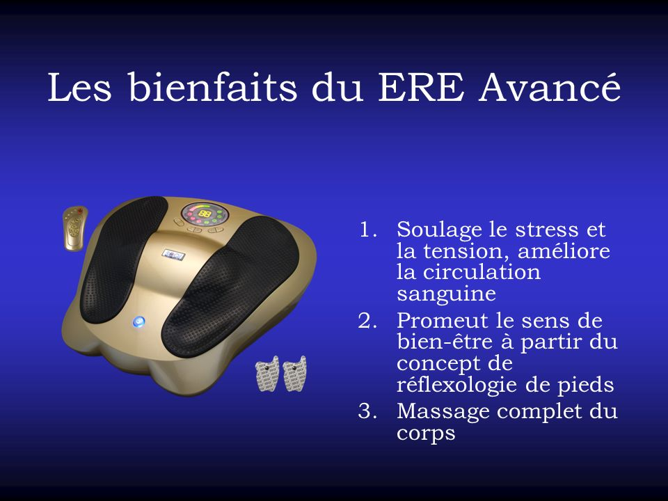 Les bienfaits du ERE Avancé 1.Soulage le stress et la tension, améliore la circulation sanguine 2.Promeut le sens de bien-être à partir du concept de