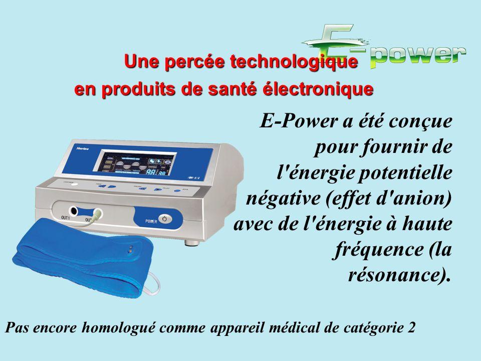 Une percée technologique Une percée technologique en produits de santé électronique en produits de santé électronique E-Power a été conçue pour fournir de l énergie potentielle négative (effet d anion) avec de l énergie à haute fréquence (la résonance).