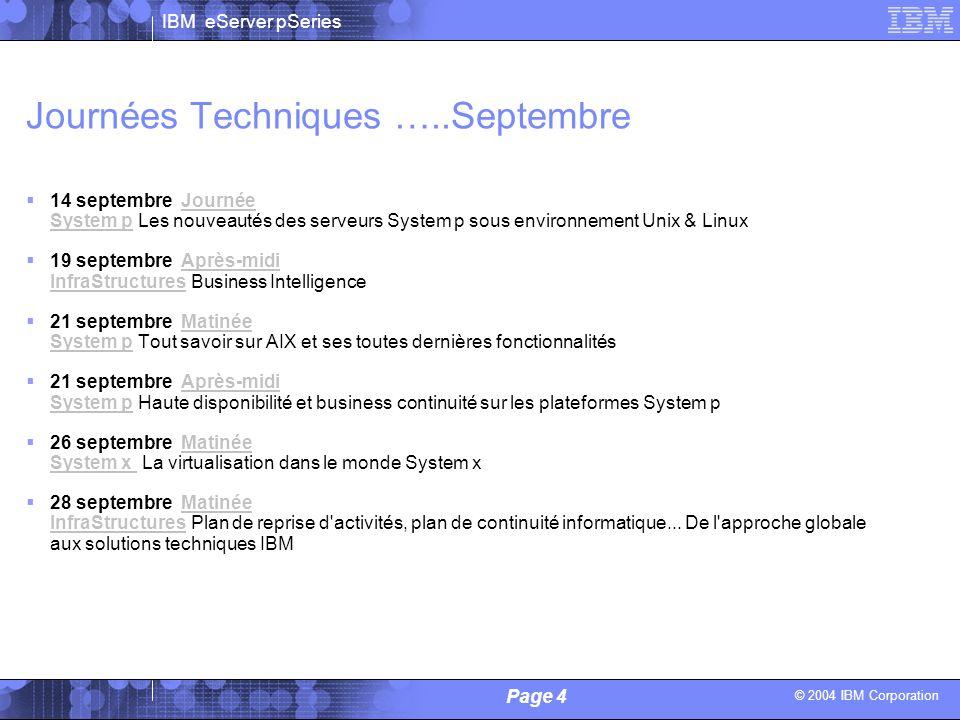© 2004 IBM Corporation IBM eServer pSeries Page 4 Alain Lechevalier / Philippe Vandamme - IBM Journées Techniques …..Septembre 14 septembre Journée Sy