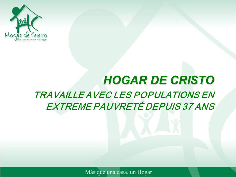 HOGAR DE CRISTO HOGAR DE CRISTO TRAVAILLE AVEC LES POPULATIONS EN EXTREME PAUVRETÉ DEPUIS 37 ANS