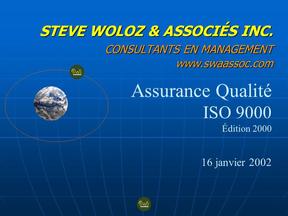 STEVE WOLOZ & ASSOCIÉS INC. CONSULTANTS EN MANAGEMENT www.swaassoc.com Assurance Qualité ISO 9000 Édition 2000 16 janvier 2002