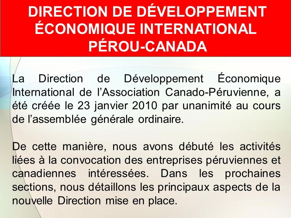 PLAN DE DÉVELOPPEMENT ÉCONOMIQUE INTERNATIONAL ENTRE LE PÉROU ET LE CANADA OBJECTIFS Appuyer les initiatives de développement international des entreprises et institutions du Québec dans les marché péruvien.