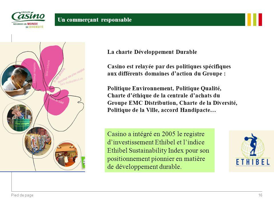 Pied de page16 Un commerçant responsable La charte Développement Durable Casino est relayée par des politiques spécifiques aux différents domaines dac
