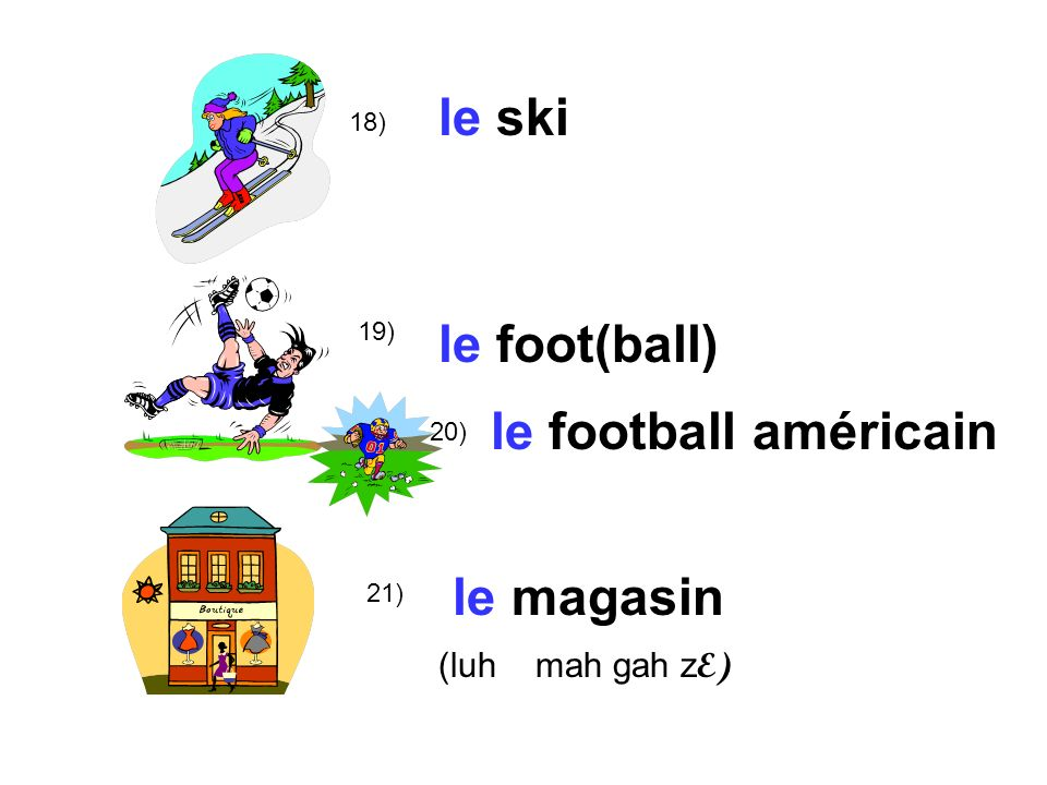 18) le ski 19) le foot(ball) 21) le magasin (luh mah gah z E) le football américain 20)