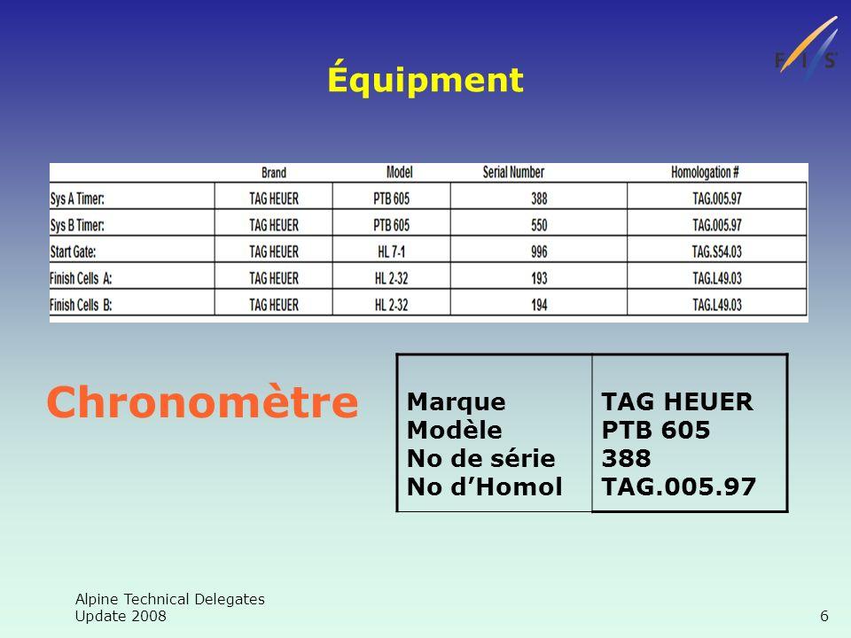 Alpine Technical Delegates Update 2008 6 Équipment Chronomètre Marque Modèle No de série No dHomol TAG HEUER PTB 605 388 TAG.005.97