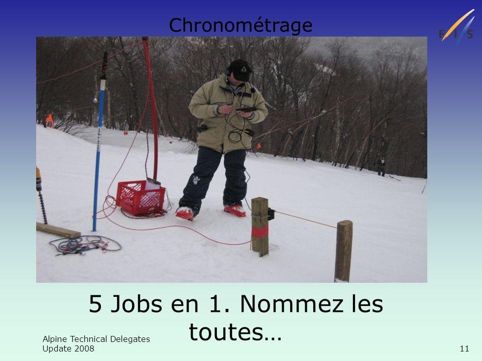 Alpine Technical Delegates Update 2008 11 Chronométrage 5 Jobs en 1. Nommez les toutes…