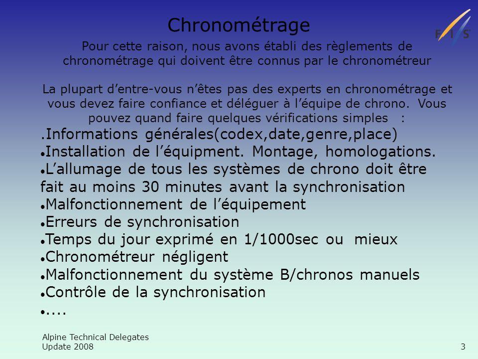 Alpine Technical Delegates Update 2008 24 Chronométrage 1 minute après la synchronisation, on doit donner une impulsion pour vérifier la synchronisation et non pas seulement écrire le temps de la synchronisation + 1 min.