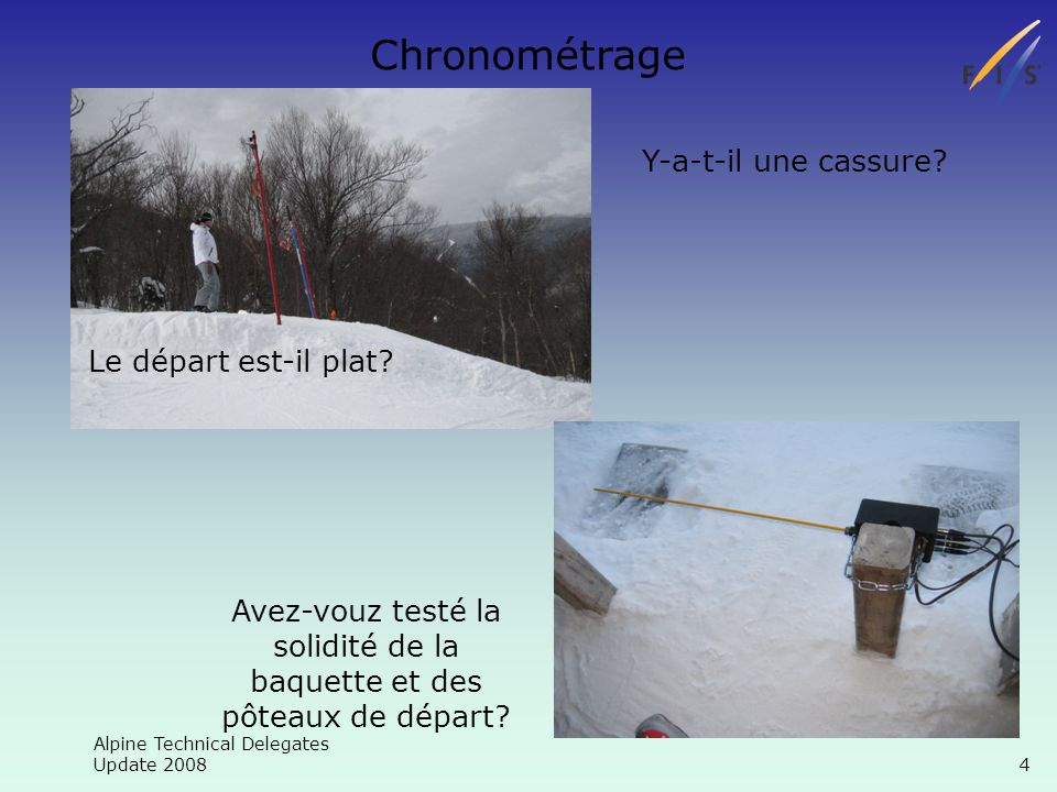 Alpine Technical Delegates Update 2008 15 Timing Allumage du chrono Le chrono doit être allumé au minimum 30 minutes avant la synchronisation afin dêtre stable.