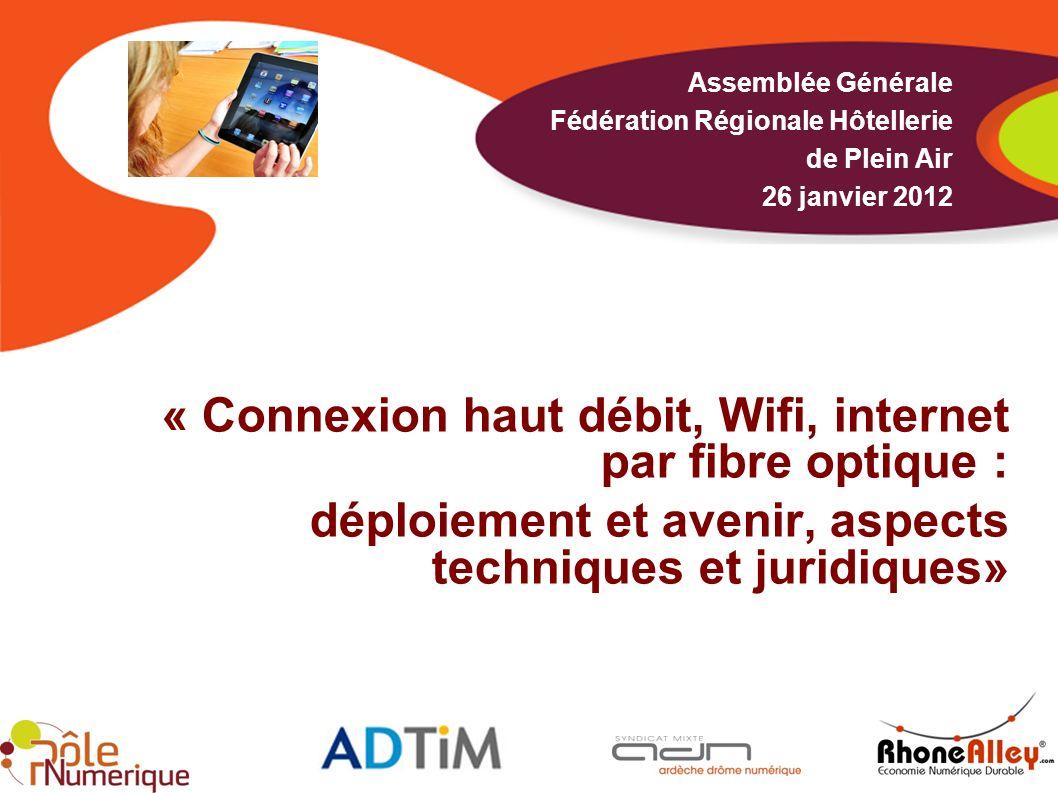 « Connexion haut débit, Wifi, internet par fibre optique : déploiement et avenir, aspects techniques et juridiques» Assemblée Générale Fédération Régi