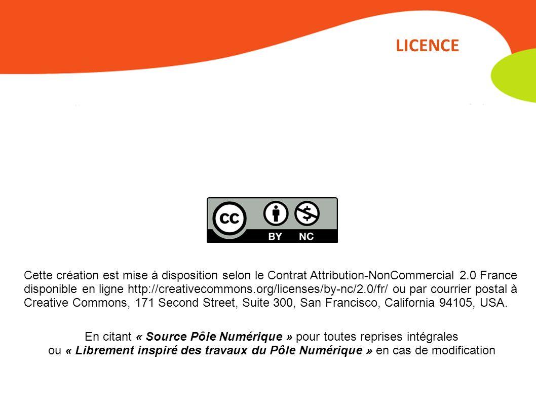 LICENCE Cette création est mise à disposition selon le Contrat Attribution-NonCommercial 2.0 France disponible en ligne http://creativecommons.org/licenses/by-nc/2.0/fr/ ou par courrier postal à Creative Commons, 171 Second Street, Suite 300, San Francisco, California 94105, USA.