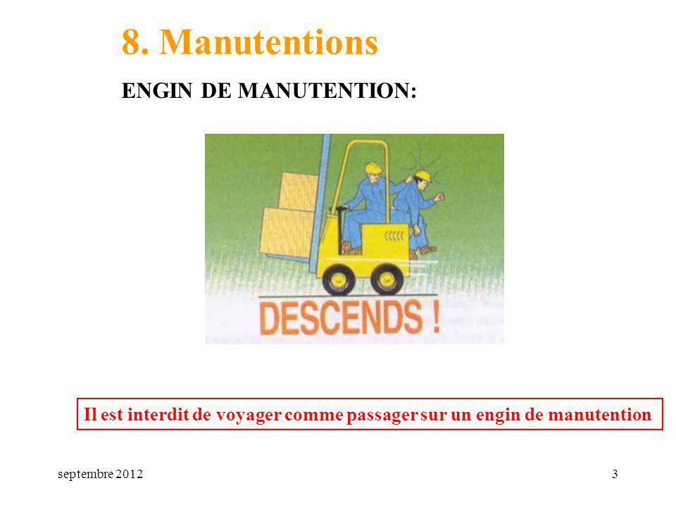 septembre 20123 8. Manutentions ENGIN DE MANUTENTION: Il est interdit de voyager comme passager sur un engin de manutention