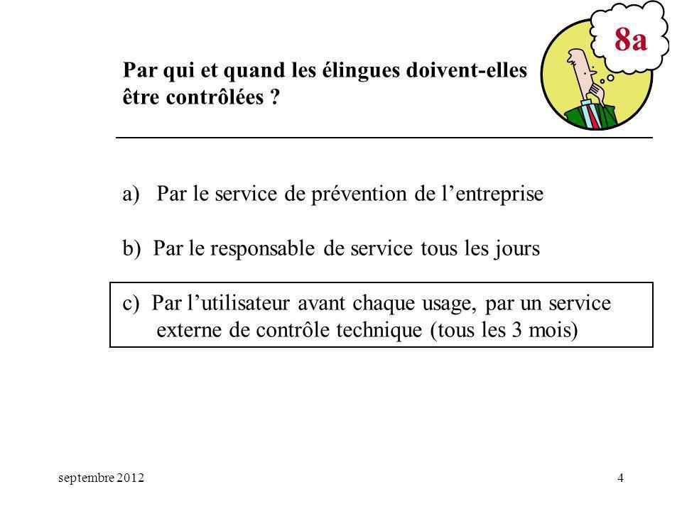 septembre 20124 a)Par le service de prévention de lentreprise b) Par le responsable de service tous les jours c) Par lutilisateur avant chaque usage,