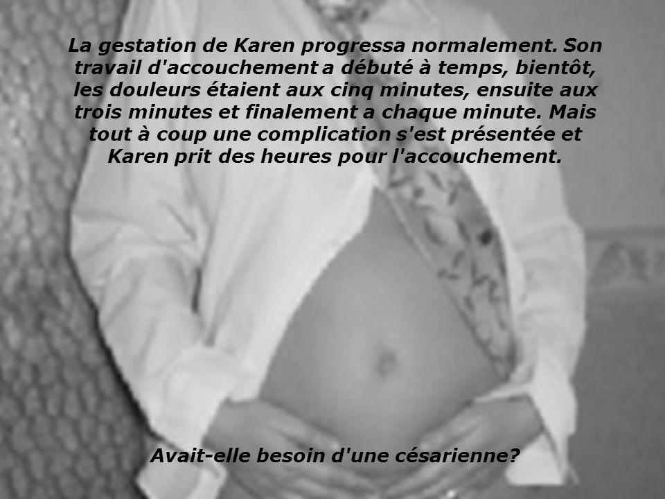 La gestation de Karen progressa normalement. Son travail d'accouchement a débuté à temps, bientôt, les douleurs étaient aux cinq minutes, ensuite aux