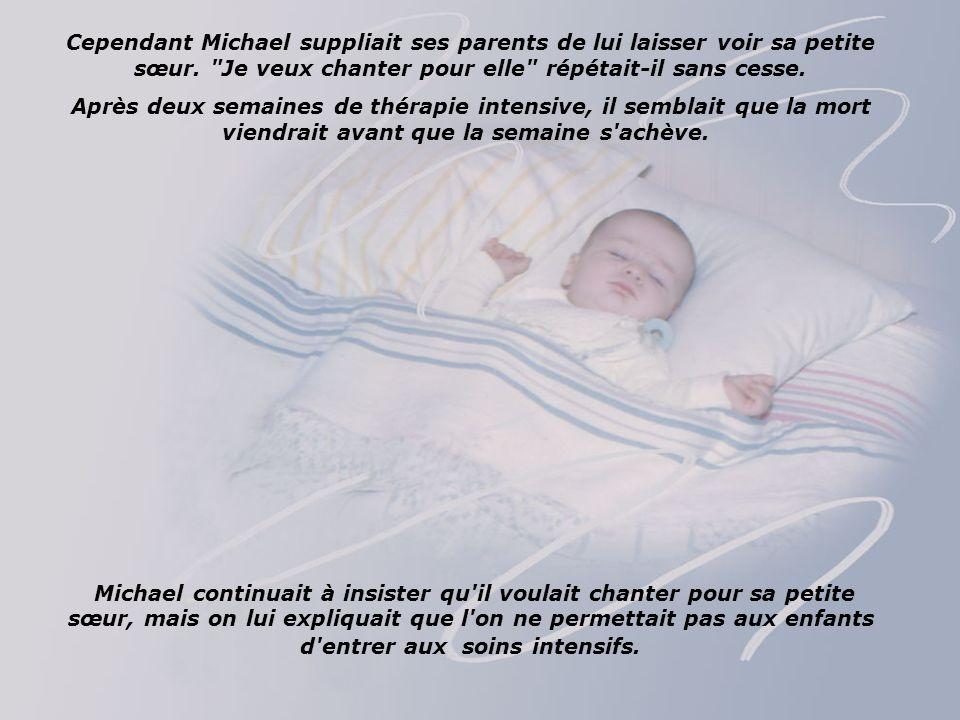 Cependant Michael suppliait ses parents de lui laisser voir sa petite sœur.