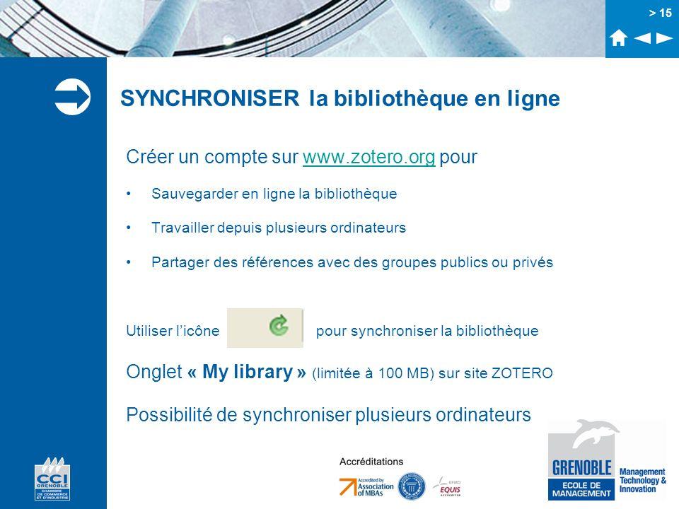 > 15 SYNCHRONISER la bibliothèque en ligne Créer un compte sur www.zotero.org pourwww.zotero.org Sauvegarder en ligne la bibliothèque Travailler depui