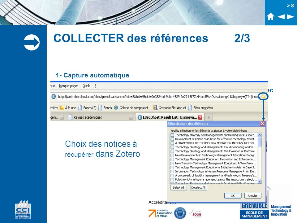 > 8 COLLECTER des références 2/3 1- Capture automatique Une icône jaune dans la barre dadresse indique la compatibilité avec ZOTERO Choix des notices