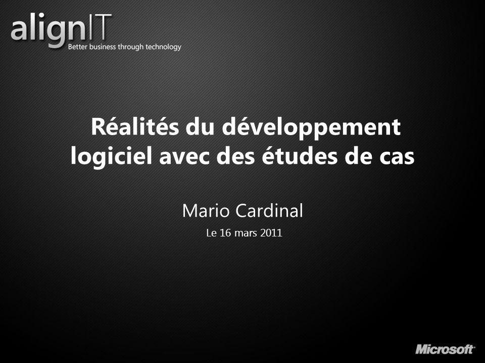 Réalités du développement logiciel avec des études de cas Mario Cardinal Le 16 mars 2011