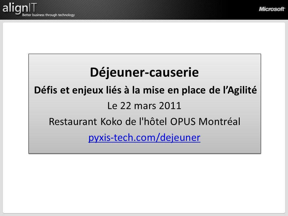 Déjeuner-causerie Défis et enjeux liés à la mise en place de lAgilité Le 22 mars 2011 Restaurant Koko de l'hôtel OPUS Montréal pyxis-tech.com/dejeuner