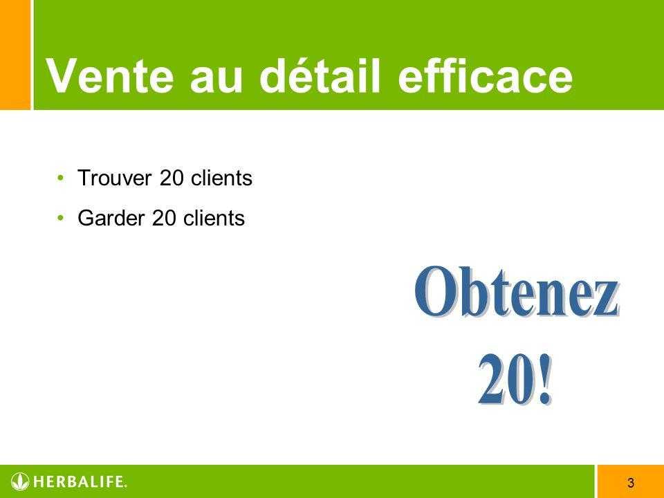 3 Vente au détail efficace Trouver 20 clients Garder 20 clients