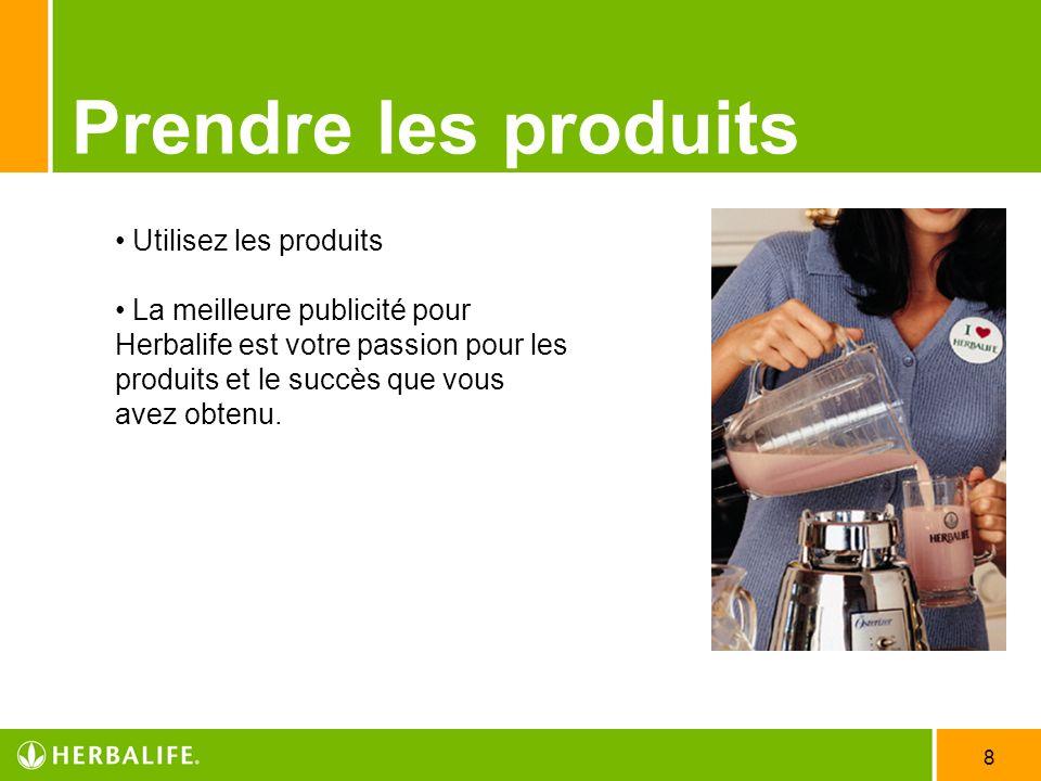 8 Prendre les produits Utilisez les produits La meilleure publicité pour Herbalife est votre passion pour les produits et le succès que vous avez obte