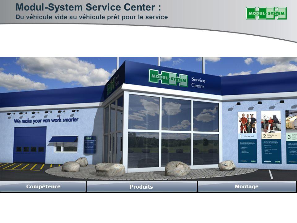 Modul-System Service Center : Du véhicule vide au véhicule prêt pour le service Compétence Produits Montage