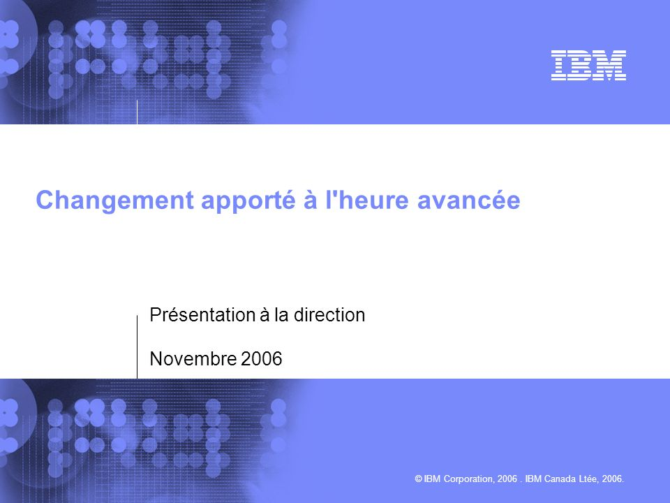© IBM Corporation, 2006. IBM Canada Ltée, 2006.