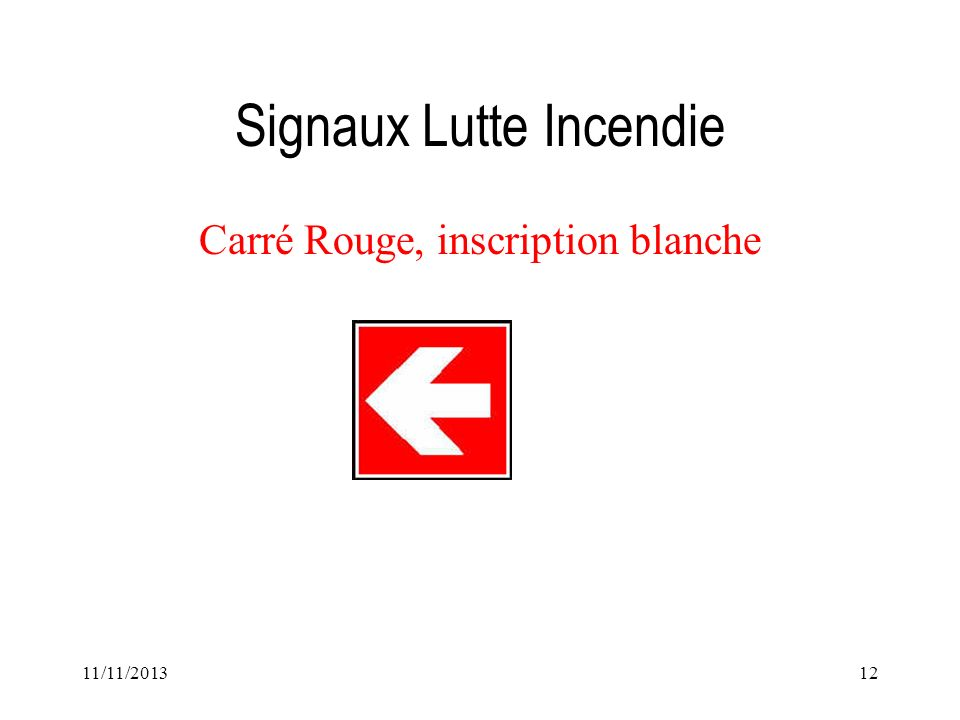 11/11/201312 Signaux Lutte Incendie Carré Rouge, inscription blanche