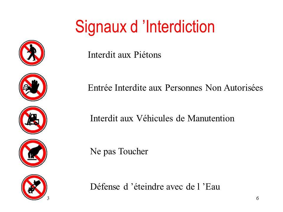 11/11/20136 Signaux d Interdiction Interdit aux Piétons Entrée Interdite aux Personnes Non Autorisées Interdit aux Véhicules de Manutention Ne pas Tou