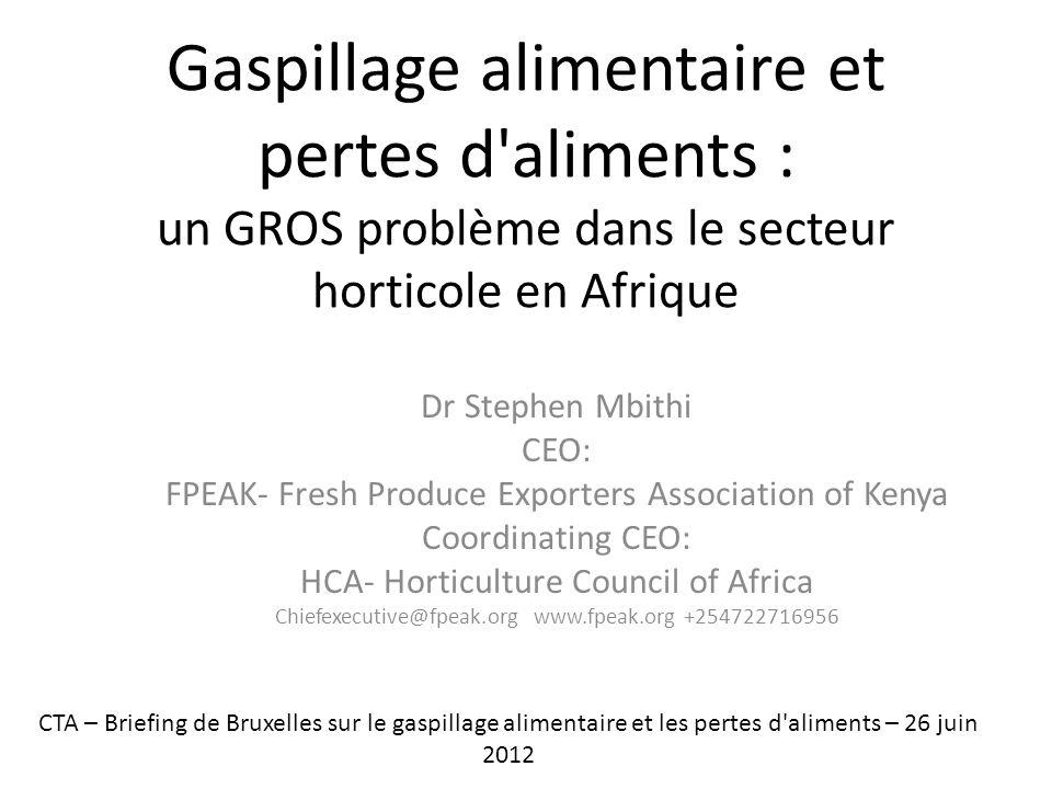 Gaspillage alimentaire et pertes d'aliments : un GROS problème dans le secteur horticole en Afrique Dr Stephen Mbithi CEO: FPEAK- Fresh Produce Export