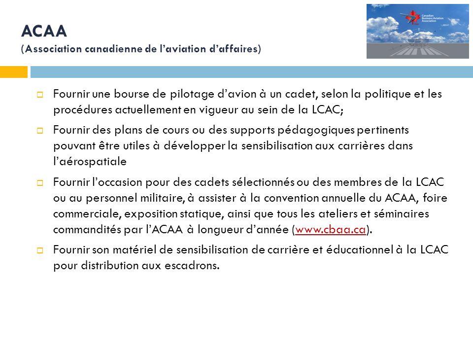 AIAC (Association des industries aérospatiales du Canada) Inviter quelques cadets à participer à lassemblée générale annuelle afin de promouvoir lindustrie aérospatiale auprès des cadets, et promouvoir le mouvement des cadets de lair auprès de lindustrie.