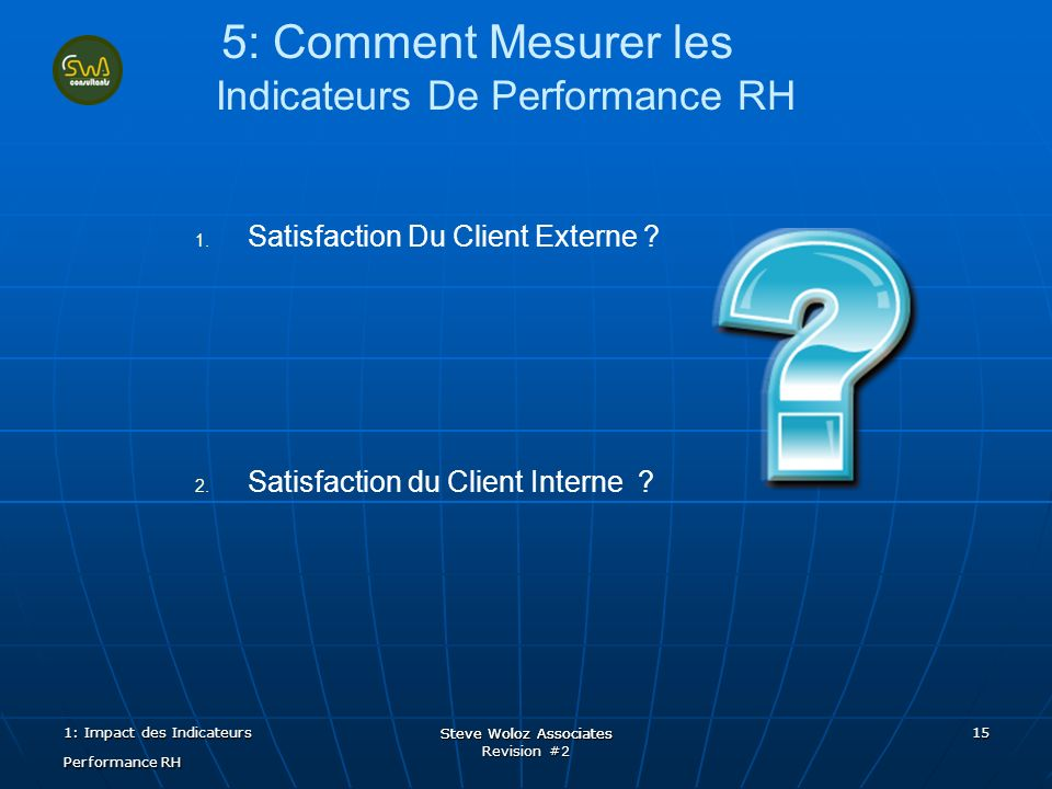 Steve Woloz Associates Revision #2 Steve Woloz Associates 15 5: Comment Mesurer les Indicateurs De Performance RH 1.