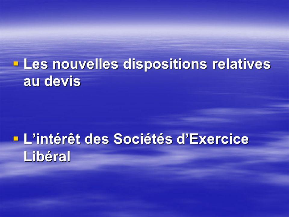 Les nouvelles dispositions relatives au devis Les nouvelles dispositions relatives au devis Lintérêt des Sociétés dExercice Libéral Lintérêt des Sociétés dExercice Libéral