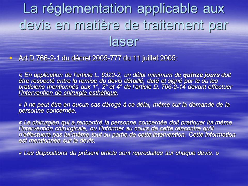 La réglementation applicable aux devis en matière de traitement par laser Art D 766-2-1 du décret 2005-777 du 11 juillet 2005: Art D 766-2-1 du décret 2005-777 du 11 juillet 2005: « En application de l article L.