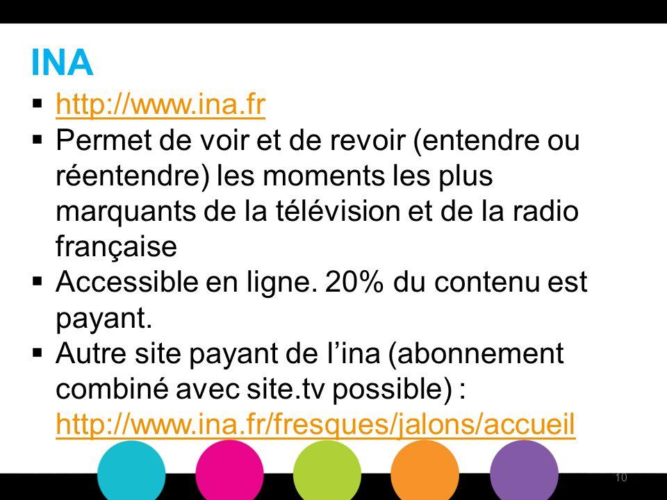 INA http://www.ina.fr Permet de voir et de revoir (entendre ou réentendre) les moments les plus marquants de la télévision et de la radio française Accessible en ligne.