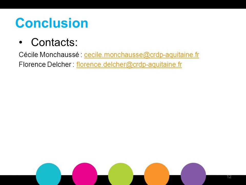 Conclusion Contacts: Cécile Monchaussé : cecile.monchausse@crdp-aquitaine.frcecile.monchausse@crdp-aquitaine.fr Florence Delcher : florence.delcher@crdp-aquitaine.frflorence.delcher@crdp-aquitaine.fr 12