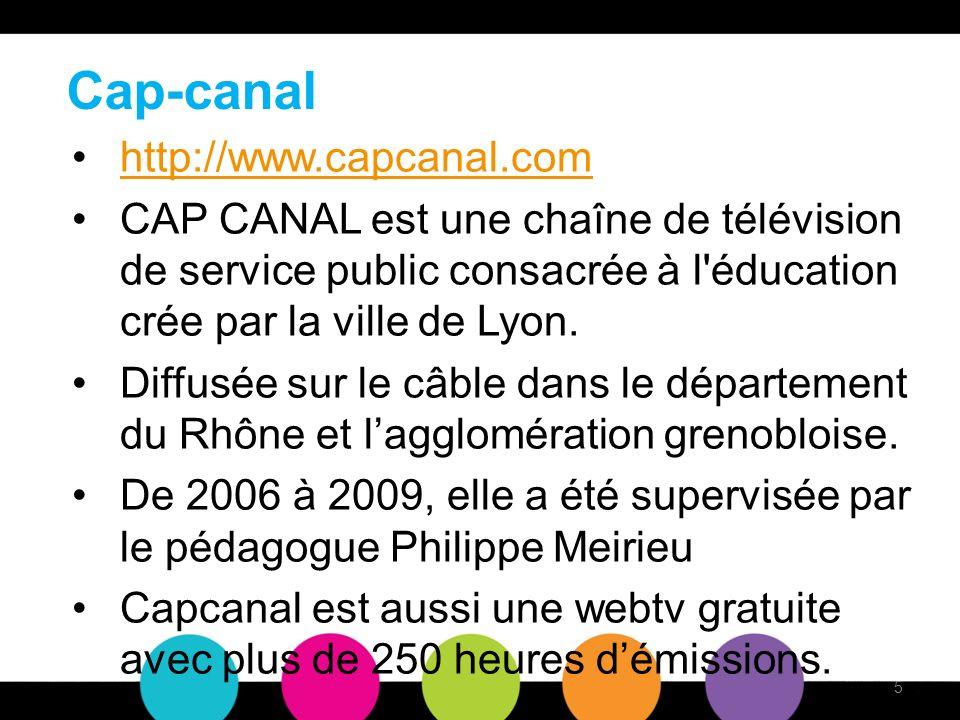 Cap-canal http://www.capcanal.com CAP CANAL est une chaîne de télévision de service public consacrée à l éducation crée par la ville de Lyon.
