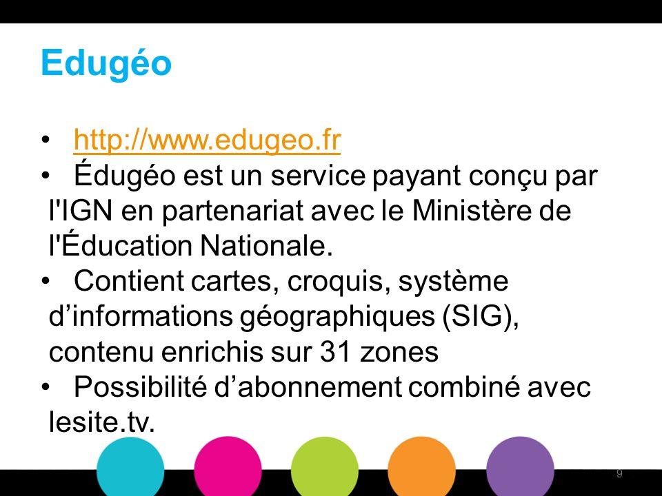 Edugéo http://www.edugeo.fr Édugéo est un service payant conçu par l IGN en partenariat avec le Ministère de l Éducation Nationale.
