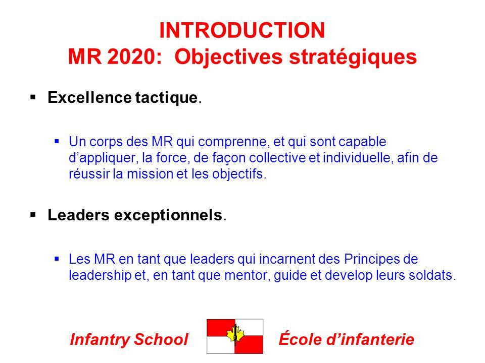 Infantry SchoolÉcole dinfanterie INTRODUCTION MR 2020: Objectives stratégiques Excellence tactique.