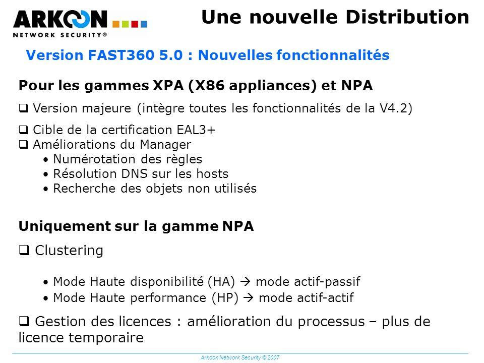 Arkoon Network Security © 2007 Une nouvelle Distribution Pour les gammes XPA (X86 appliances) et NPA Version majeure (intègre toutes les fonctionnalit