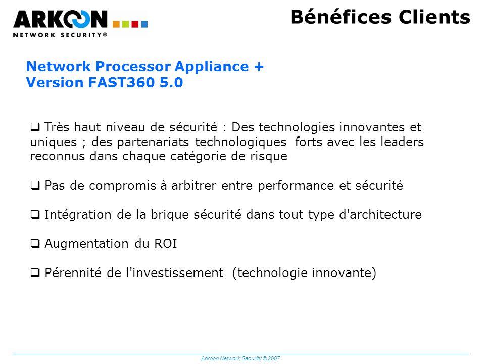 Arkoon Network Security © 2007 Bénéfices Clients Network Processor Appliance + Version FAST360 5.0 Très haut niveau de sécurité : Des technologies inn