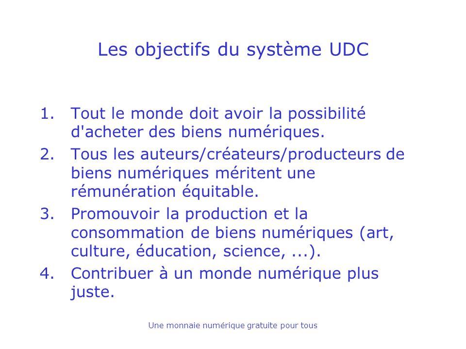 Une monnaie numérique gratuite pour tous Les objectifs du système UDC 1.Tout le monde doit avoir la possibilité d acheter des biens numériques.