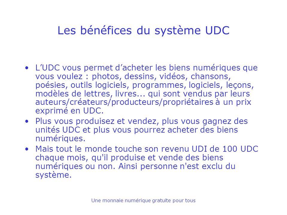 Une monnaie numérique gratuite pour tous Les bénéfices du système UDC LUDC vous permet dacheter les biens numériques que vous voulez : photos, dessins, vidéos, chansons, poésies, outils logiciels, programmes, logiciels, leçons, modèles de lettres, livres...