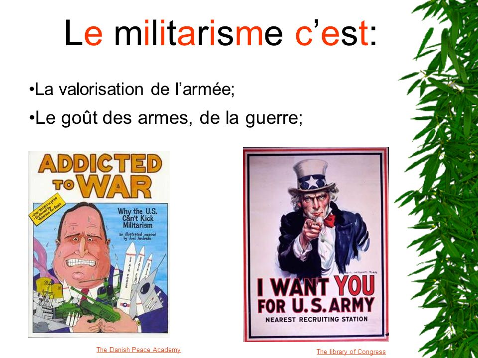 Le militarisme cest: La valorisation de larmée; Le goût des armes, de la guerre; The Danish Peace Academy The library of Congress