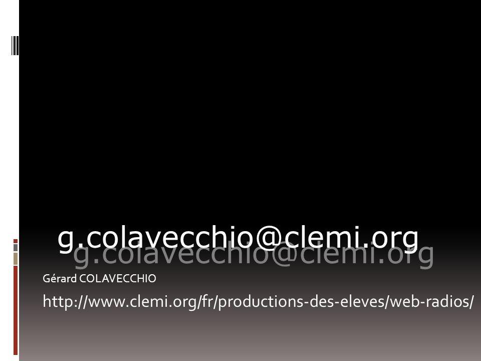 Gérard COLAVECCHIO http://www.clemi.org/fr/productions-des-eleves/web-radios/ g.colavecchio@clemi.org