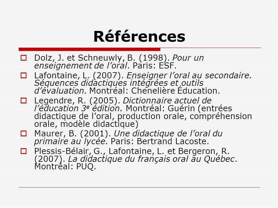 Références Dolz, J. et Schneuwly, B. (1998). Pour un enseignement de loral. Paris: ESF. Lafontaine, L. (2007). Enseigner loral au secondaire. Séquence