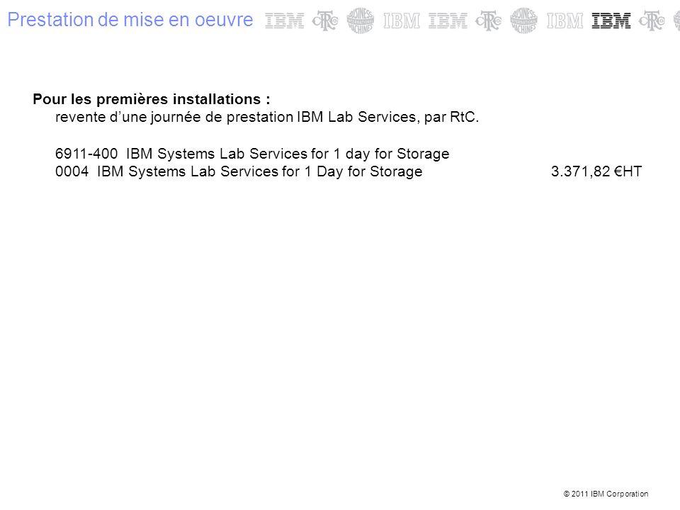 © 2011 IBM Corporation Prestation de mise en oeuvre Pour les premières installations : revente dune journée de prestation IBM Lab Services, par RtC. 6