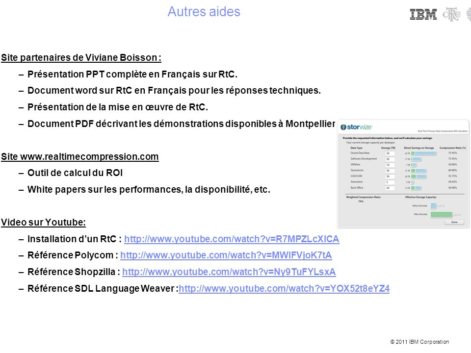 © 2011 IBM Corporation Site partenaires de Viviane Boisson : –Présentation PPT complète en Français sur RtC. –Document word sur RtC en Français pour l