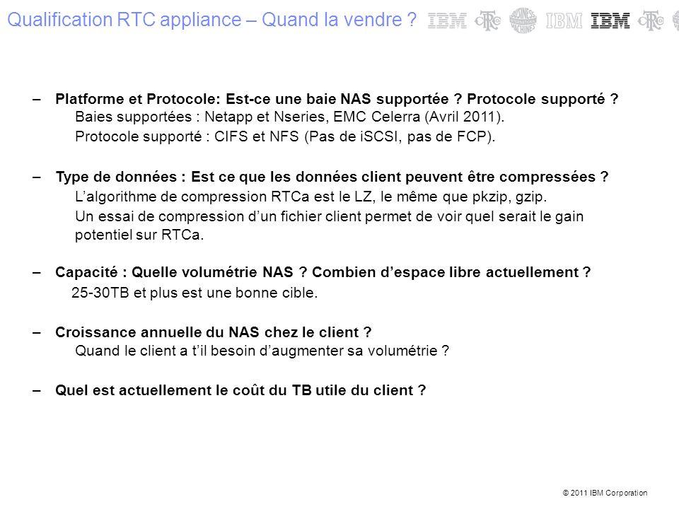 © 2011 IBM Corporation Qualification RTC appliance – Quand la vendre ? –Platforme et Protocole: Est-ce une baie NAS supportée ? Protocole supporté ? B
